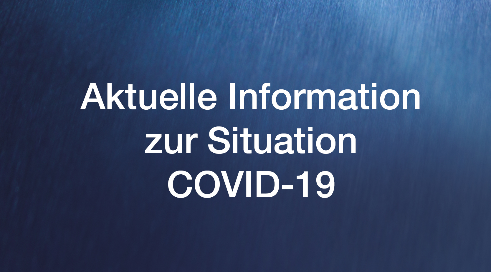 Aktuelle Information zur Situation COVID-19